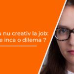 sa fii sau nu creativ la munca